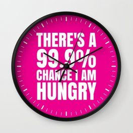 THERE'S A 99.9% PERCENT CHANCE I AM HUNGRY (Pink) Wall Clock