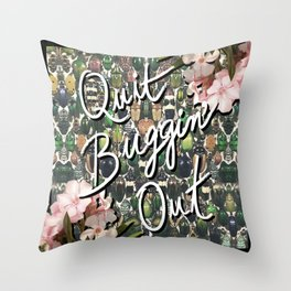 QUIT BUGGIN' OUT Throw Pillow