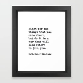 RBG, Fight For The Things That You Care About Framed Art Print