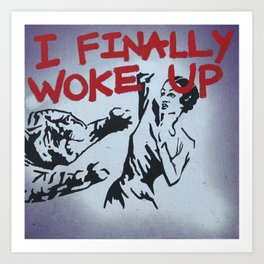 I Finally Woke Up Art Print