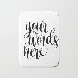 Your Words Here, Custom Quote Print, Typography Poster, Custom Art Print Bath Mat