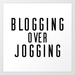 Blogging Over Jogging Art Print