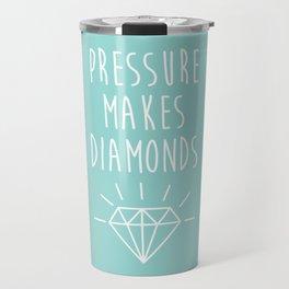 Pressure Makes Diamonds Motivational Quote Travel Mug
