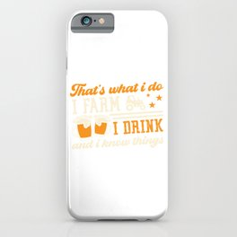 That's What I Farm I Drink And I Know Things Tractor Farm Agriculture Livestock Herd T-shirt Design iPhone Case