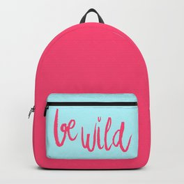 Be wild in bright pink lettering Backpack