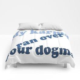 My Karma Ran Over Your Dogma Comforters