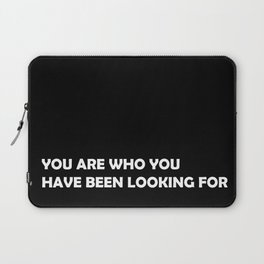 You are who you have been looking for Laptop Sleeve