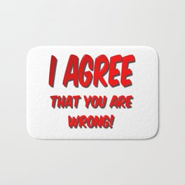 I Agree That You Are Wrong Bath Mat