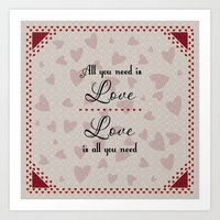 all you need is love Art Prints featuring All You Need Is Love by LLL Creations
