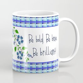 Be bold. Be brave. Be brilliant! Coffee Mug