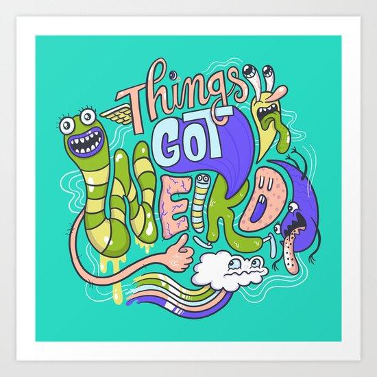 Things Got Weird. Art Print