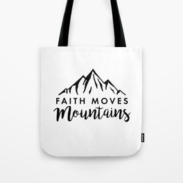 Faith Quote - Faith Moves Mountains Tote Bag