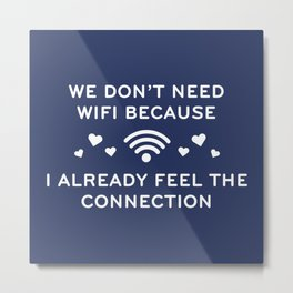 We Don't Need Wifi Metal Print