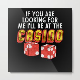 I Will Be At The Casino - Gift Metal Print