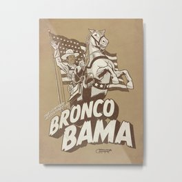the further adventures of Bronco Bama Metal Print