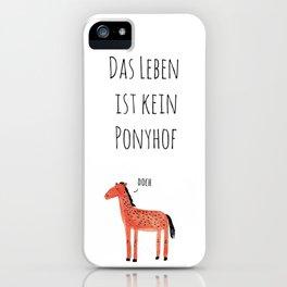 Das Leben ist ein Ponyhof iPhone Case