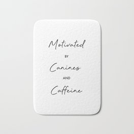 Motivated by Canines and Caffeine Bath Mat