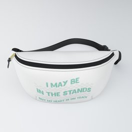 I May Be In The Stands But My Heart Is On Track Fanny Pack