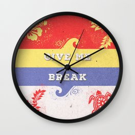 GIVE ME A BREAK Wall Clock