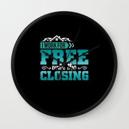 I work for free until the closing  real estate Wall Clock