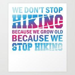 We Don't Stop Hiking Because We Grow Old bp Art Print