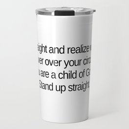 Stand up straight and realize who you are Travel Mug