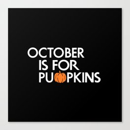 October is for Pumpkins Canvas Print