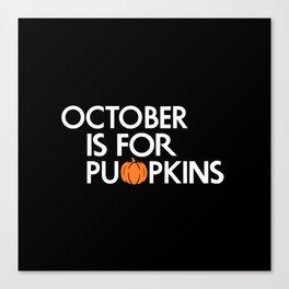 October is for Pumpkins Canvas Print