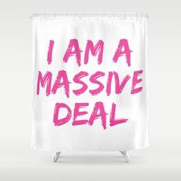 I Am A Massive Deal Shower Curtain