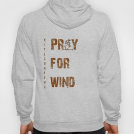 Kitesurfers Pray for Wind Hoody