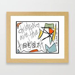 Children Are The Best Thing Framed Art Print