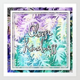 Choose Kindness - A tropical themed print Art Print