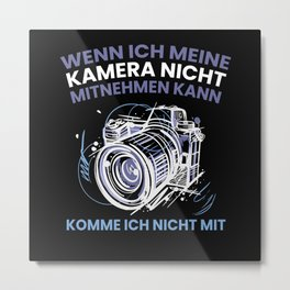 If I Cant Take My Camera IM Not Going Metal Print