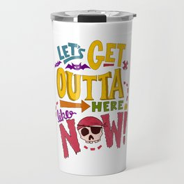 Let's Get Outta Here Travel Mug
