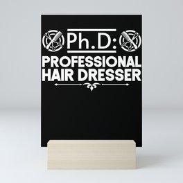 Ph D Professional Hair Dresser Hair Stylist Hairdresser Mini Art Print