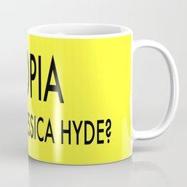 Utopia Where Is Jessica Hyde Coffee Mug