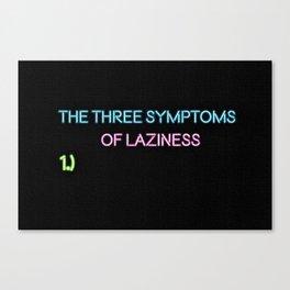 The Three Symptoms of Laziness - Humorous Quote Canvas Print