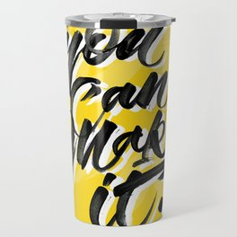 You can make it. Travel Mug