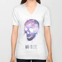 mad V-neck T-shirts featuring Mad To Live by Mason Denaro