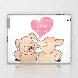 Smiling Piggy Couple - It is you - Always been you - Happy Valentines Day Laptop & iPad Skin
