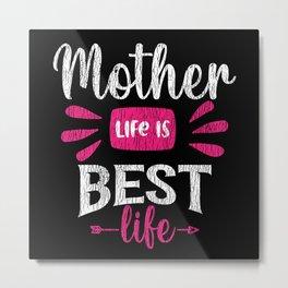 Mother Life Is Best Life Teens Kids Dad Family Mom Metal Print