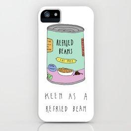 Keen As A Refried Bean iPhone Case