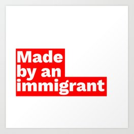 Made by an immigrant Art Print