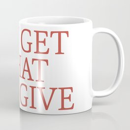 you get what you give Coffee Mug