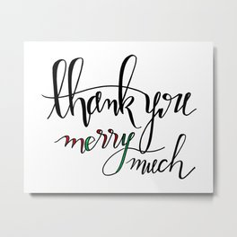 Thank You Merry Much Metal Print