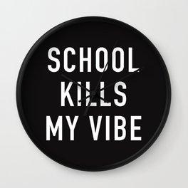School Kills My Vibe Wall Clock