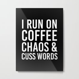 I Run On Coffee, Chaos & Cuss Words (Black & White) Metal Print