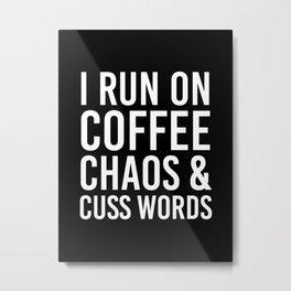 I Run On Coffee, Chaos & Cuss Words (Black & White) Metal Print
