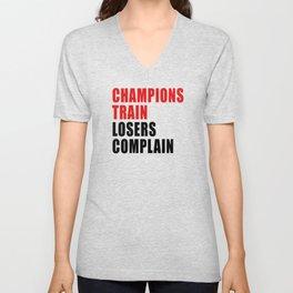 Champions Train Losers Complain Unisex V-Neck