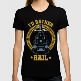 Railroad Railway Public Transportation Locomotive I'd Rather Be On Train Gift T-shirt
